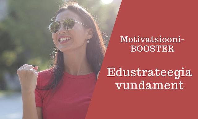 Motivatsioonibooster: Edustrateegia vundament